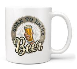Hrnek Born to drink beer