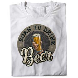 Tričko Born to drink beer
